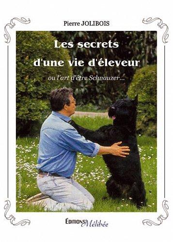 9782362521225: Les Secrets d'une Vie d'Eleveur, Ou l'Art d'Etre Schnauzer