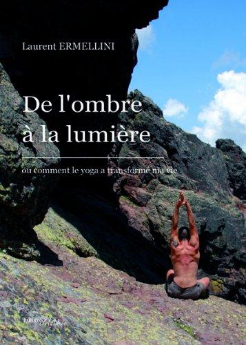 9782362524165: De l'Ombre � la Lumiere ou Comment le Yoga a Transform� Ma Vie
