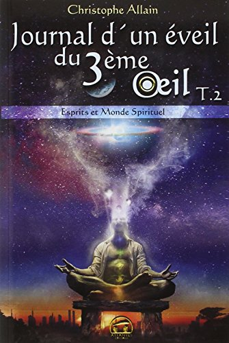 9782362770012: Journal d'un eveil du 3eme oeil : Tome 2, Esprits et monde spirituel