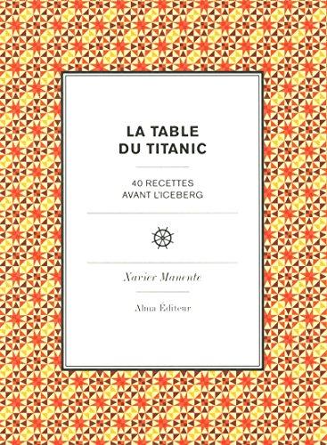 La table du Titanic - 40 recettes avant l'iceberg: Manente, Xavier