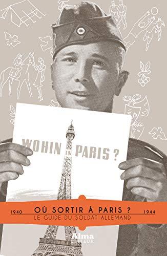 9782362790959: Où sortir à Paris ? le guide du soldat allemand 1940-1944