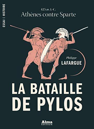 La bataille de Pylos : 425 av JC, Athènes contre Sparte: Philippe Lafargue