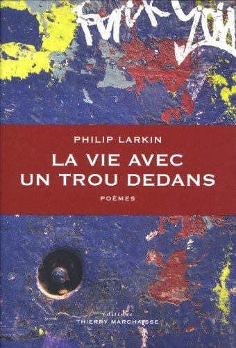 Vie avec un trou dedans (La): Larkin, Philip