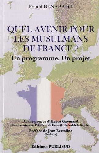 9782362910630: Quel avenir pour les musulmans de France? Un programme. Un projet