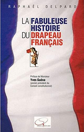 9782363000002: La Fabuleuse Histoire du drapeau fran�ais