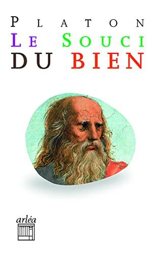 Souci du bien (Le) [nouvelle édition]: Platon