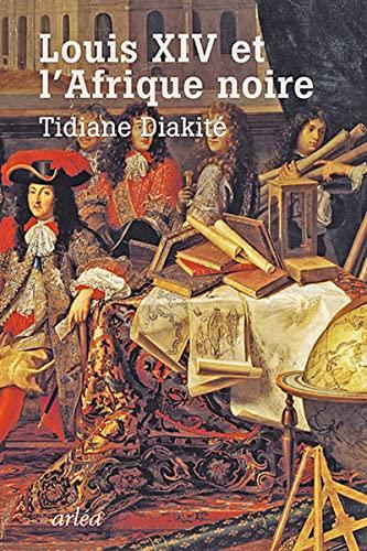 Louis XIV et l'Afrique noire: Diakité, Tidiane