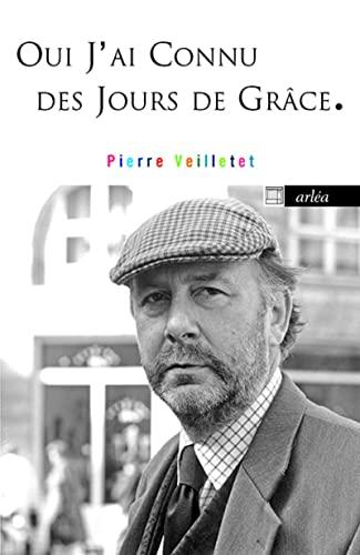 Oui, j'ai connu des jours de grâce : Oeuvres 1986-2010: Pierre Veilletet
