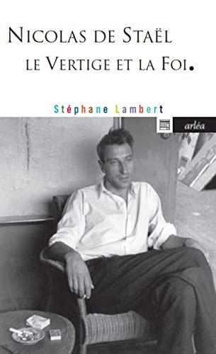 Nicolas de Staël, le vertige et la foi: Lambert, Stéphane