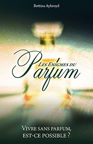 9782363155238: Les Énigmes du Parfum: Vivre sans parfum, est-ce possible ? (French Edition)