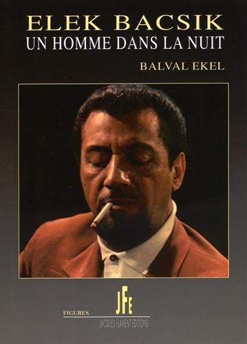 9782363361707: Elek Bacsik, un homme dans la nuit