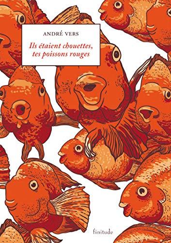 Ils étaient chouettes, tes poissons rouges: Vers, André