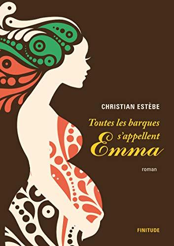 Toutes les barques s'appellent Emma: Estèbe, Christian