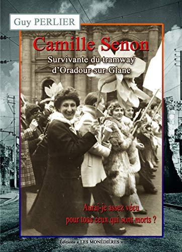 9782363400482: Camille Senon, survivante du tramway d'Oradour-sur-Glane : Aurai-je assez vécu pour tous ceux qui sont morts ?