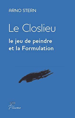 9782363450227: Le closlieu : Le jeu de peindre et la formulation (Précursions)