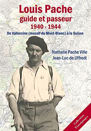 9782363510068: Louis Pache : Guide et Passeur (1940-1944) : De Vallorcine (Massif du Mont-Blanc) à la Suisse