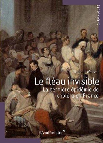 9782363580146: Le fl�au invisible - La derni�re �pid�mie de chol�ra en France