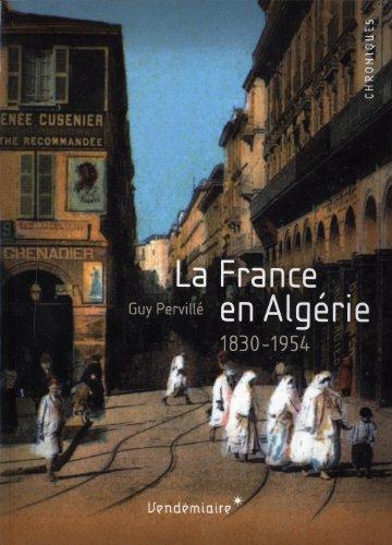France en Algérie 1830-1954 (La): Pervill�, Guy