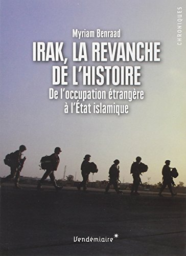 Irak, la revanche de l'histoire: Benraad, Myriam