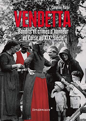 9782363580603: Vendetta : Bandits et crimes d'honneur en Corse au XIXe