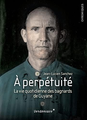 9782363580658: A perp�tuit� - Rel�gu�s au bagne de Guyane