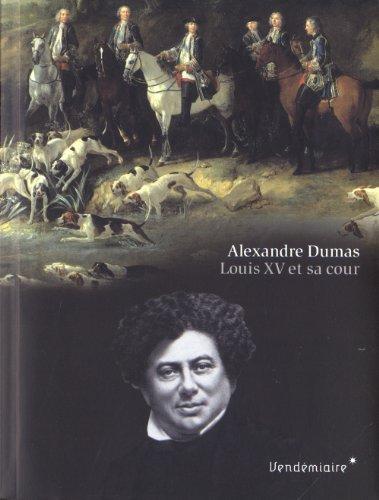 Louis XV et sa cour: Dumas, Alexandre