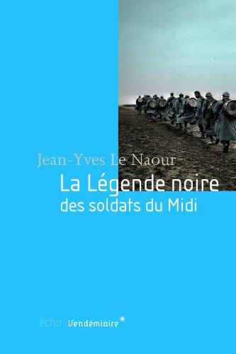 Légende noire des soldats du Midi (La): Le Naour, Jean-Yves