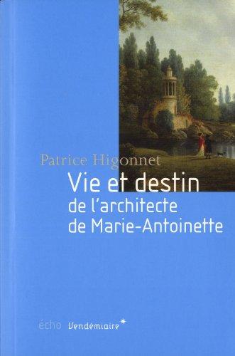 Vie et destin de l'architecte de Marie-Antoinette: Higonnet, Patrice