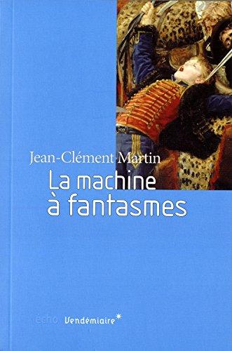 Machine à fantasmes (La): Martin, Jean-Clément