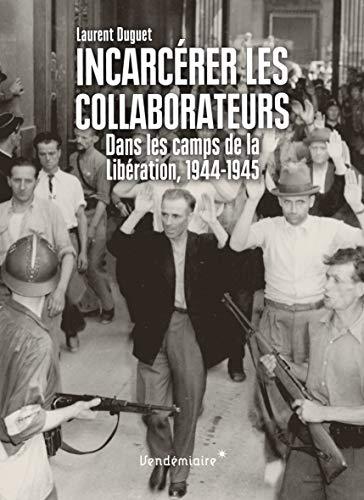 9782363581686: incarcérer les collaborateurs ; dans les camps de la Libération 1944-1945