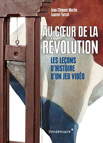 9782363581730: Au coeur de la Révolution - Les Leçons d'histoire d'un jeu vidéo