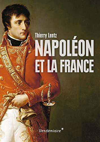 Napoléon et la France: Lentz, Thierry