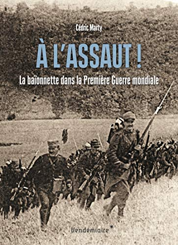 9782363583109: A l'assaut ! : La baïonnette dans la Première Guerre mondiale