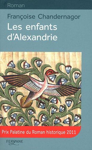 Les enfants d'Alexandrie (Roman): Chandernagor, Françoise