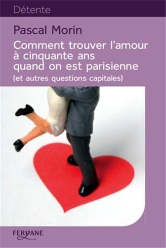 9782363601940: Comment trouver l'amour à cinquante ans quand on est parisienne (et autres questions capitales)