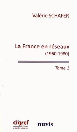 9782363670120: La France en réseaux (tome 1) La rencontre des télécommunications et de l informatique (1960-1980)