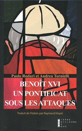 """""""Benoît XVI ; un pontificat sous les attaques"""": Rodari/Torniell"""