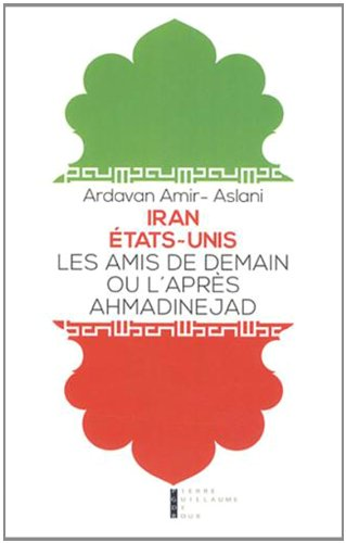 9782363710697: Iran - Etat-Unis : Les amis de demain ou l'après-Ahmadinejad