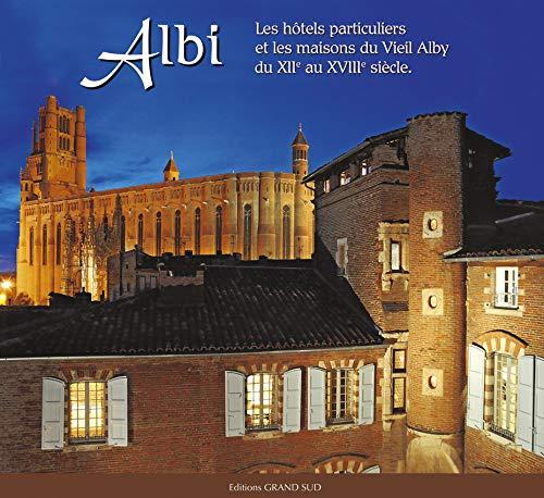 9782363780294: Albi : les Hôtels Particuliers et les Maisons du Vieil Alby du Xiie au Xviiie Siecle