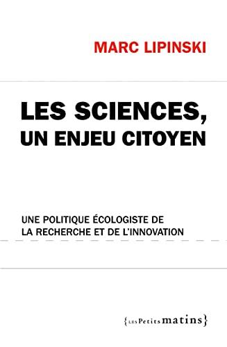 9782363830012: Les sciences, un enjeu citoyen : Une politique écologiste de la recherche et de l'innovation (Essais)