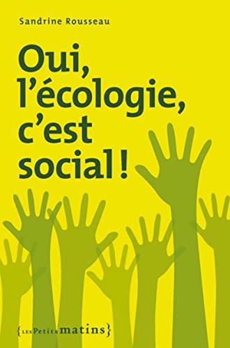 Oui, l'écologie, c'est social!: Rousseau, Sandrine