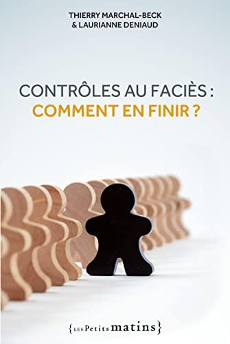 Contrôles au faciès: comment en finir?: Marchal-Beck, Thierry
