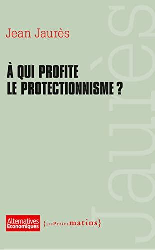 A qui profite le protectionnisme?: Jaurès, Jean