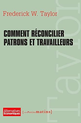 Comment réconcilier patrons et travailleurs: Taylor, Frederick W.
