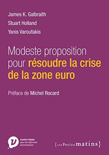 Modeste proposition pour résoudre la crise de la zone euro: Galbraith, James K.