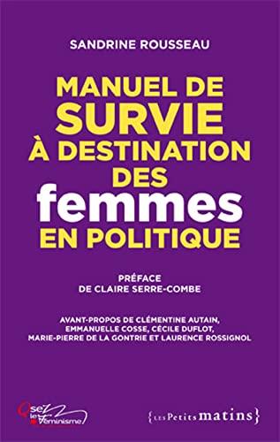 Manuel de survie à destination des femmes en politique: Rousseau, Sandrine