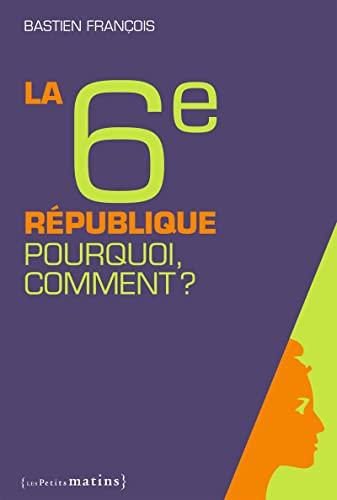 6e République, pourquoi? comment? (La): Fran�ois, Bastien