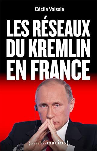 RESEAUX DU KREMLIN EN FRANCE -LES-: VAISSIE CECILE