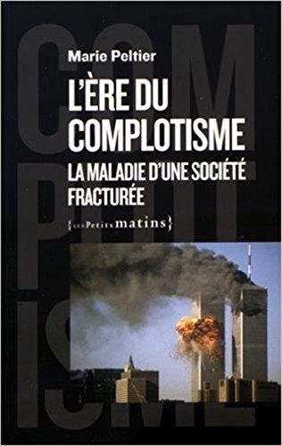 COMPLOTISME -LE- MALADIE D UNE SOCIETE: PELTIER MARIE