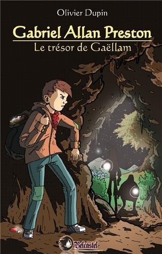 Gabriel Allan Preston : Tome 1, Le trésor de Gaellam: Olivier Dupin; Michael Schauss